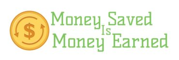 Money Saved Is Money Earned